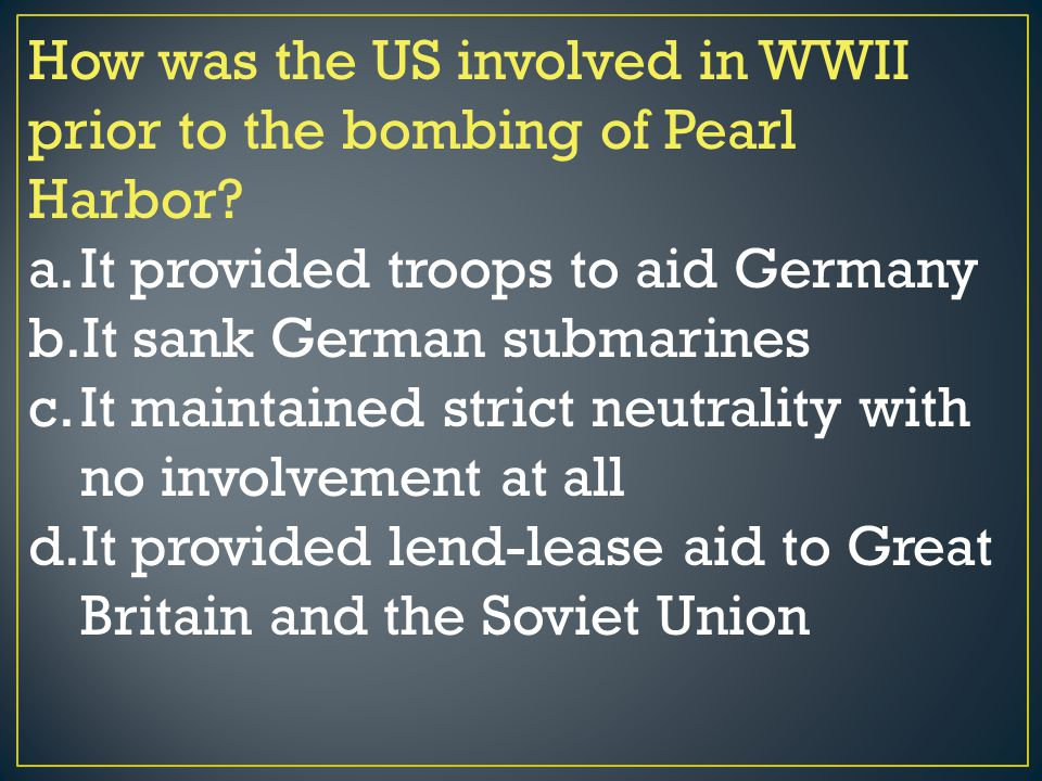 How was the US involved in WWII prior to the bombing of Pearl Harbor