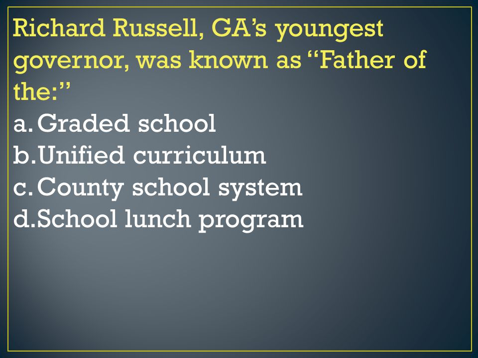 Richard Russell, GA's youngest governor, was known as Father of the: