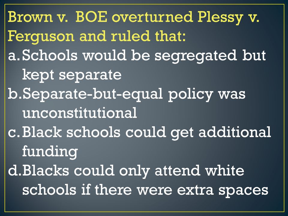 Brown v. BOE overturned Plessy v. Ferguson and ruled that: