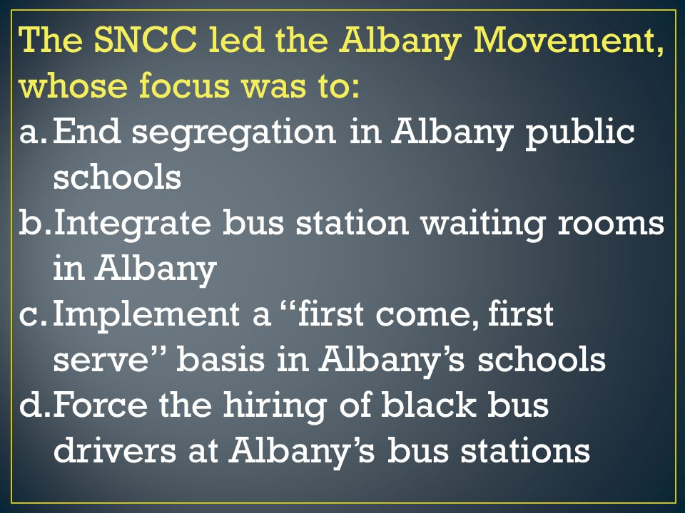 The SNCC led the Albany Movement, whose focus was to: