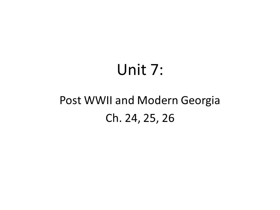 Post WWII and Modern Georgia Ch. 24, 25, 26