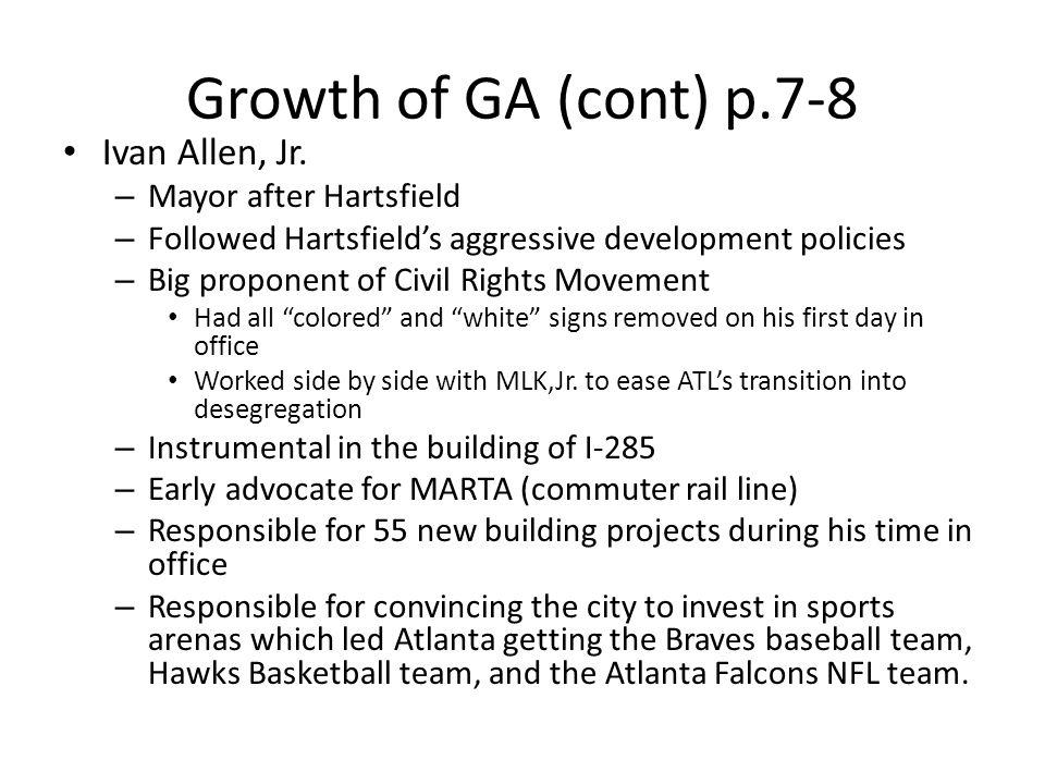 Growth of GA (cont) p.7-8 Ivan Allen, Jr. Mayor after Hartsfield