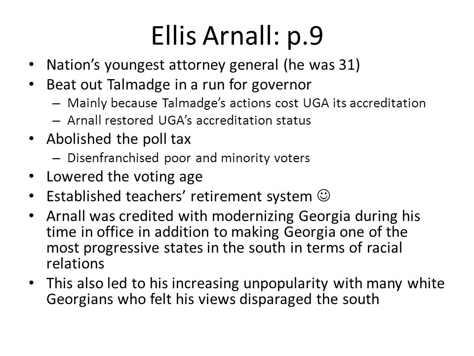 Ellis Arnall: p.9 Nation's youngest attorney general (he was 31)