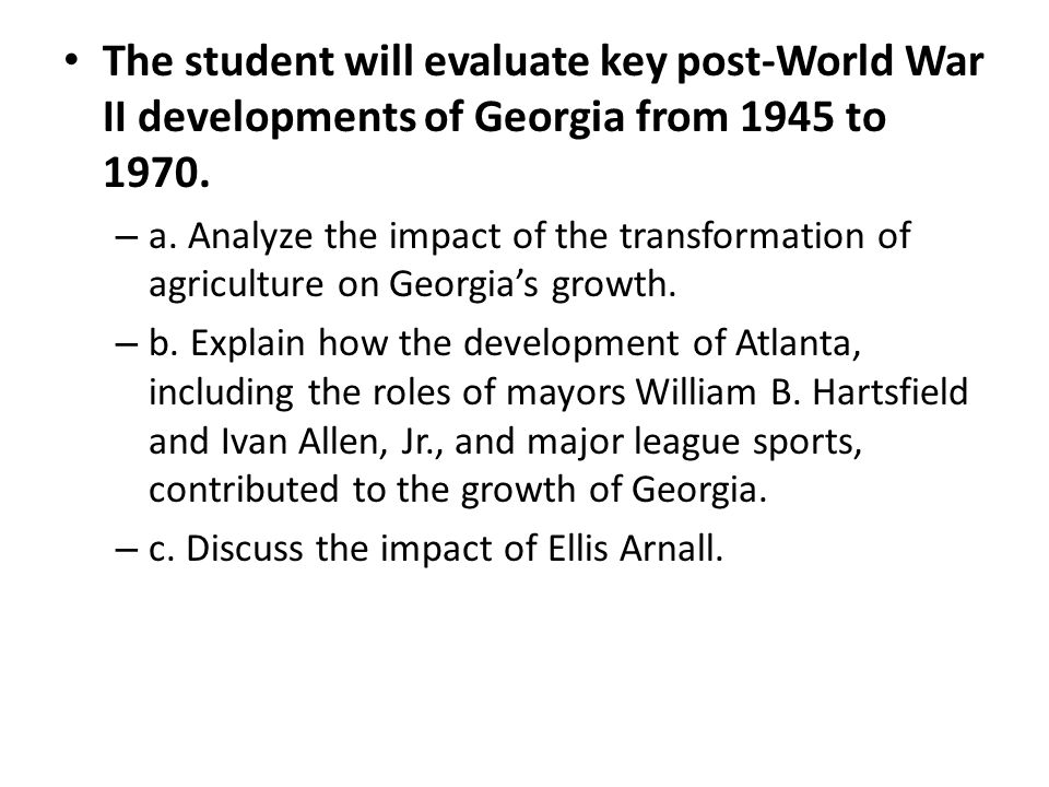 The student will evaluate key post-World War II developments of Georgia from 1945 to 1970.
