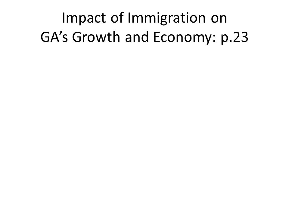 Impact of Immigration on GA's Growth and Economy: p.23