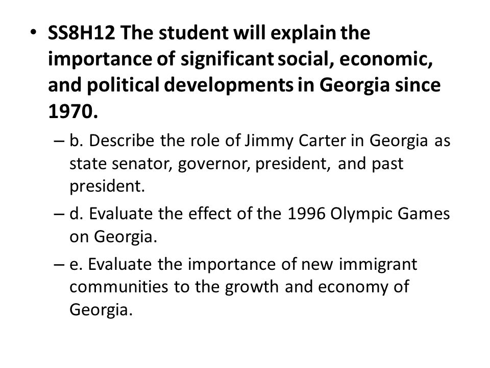 SS8H12 The student will explain the importance of significant social, economic, and political developments in Georgia since 1970.