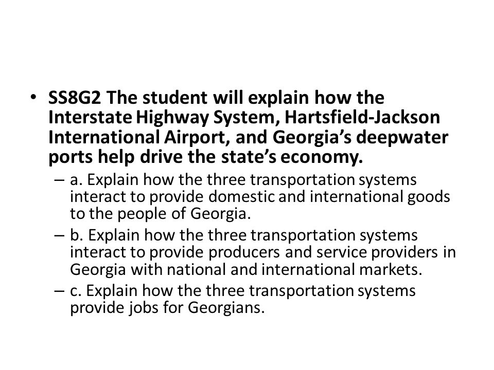 SS8G2 The student will explain how the Interstate Highway System, Hartsfield-Jackson International Airport, and Georgia's deepwater ports help drive the state's economy.