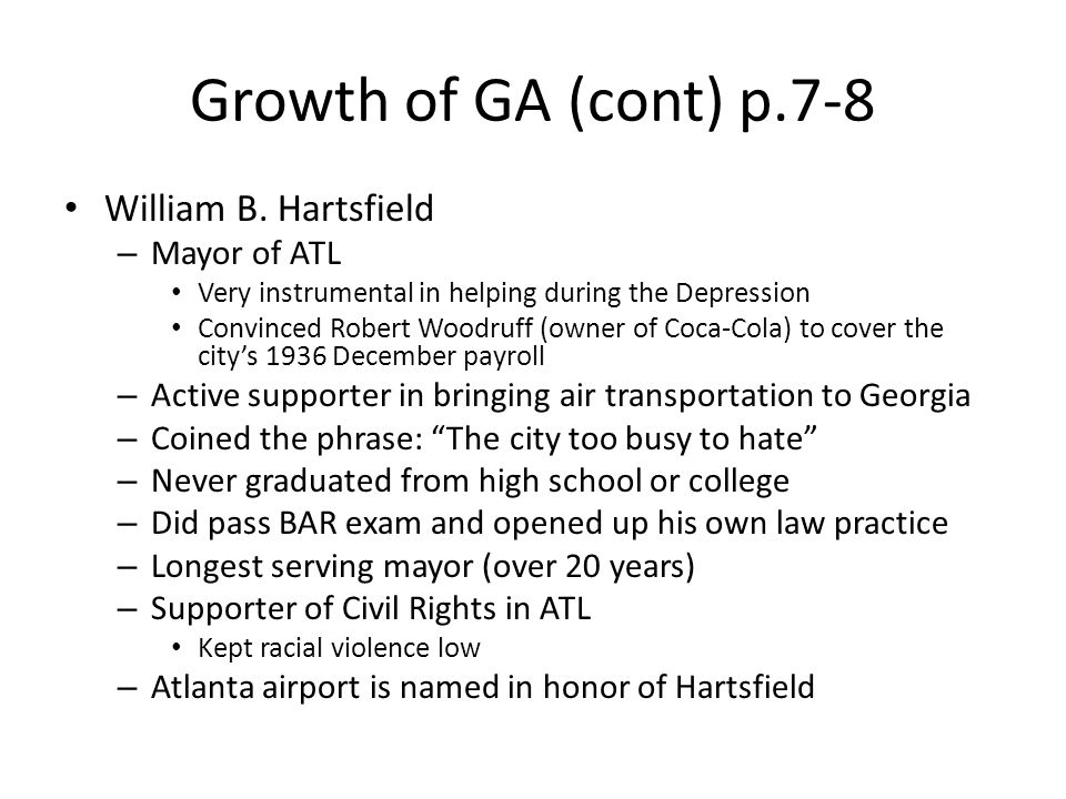 Growth of GA (cont) p.7-8 William B. Hartsfield Mayor of ATL