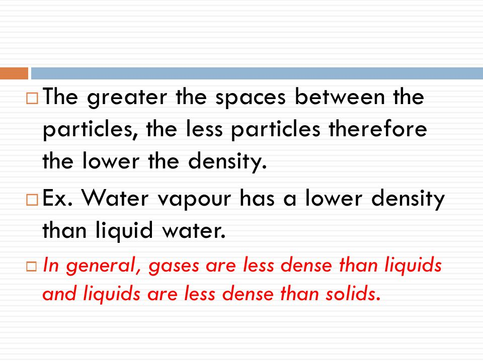 Ex. Water vapour has a lower density than liquid water.