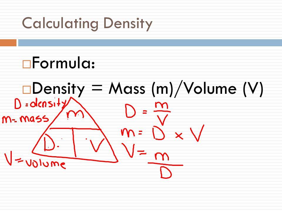 Density = Mass (m)/Volume (V)