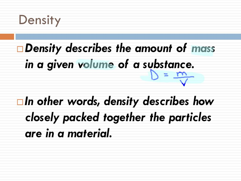 Density Density describes the amount of mass in a given volume of a substance.