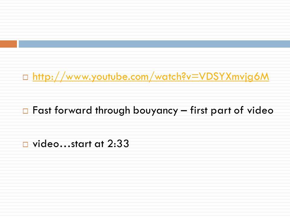 http://www.youtube.com/watch v=VDSYXmvjg6M Fast forward through bouyancy – first part of video.