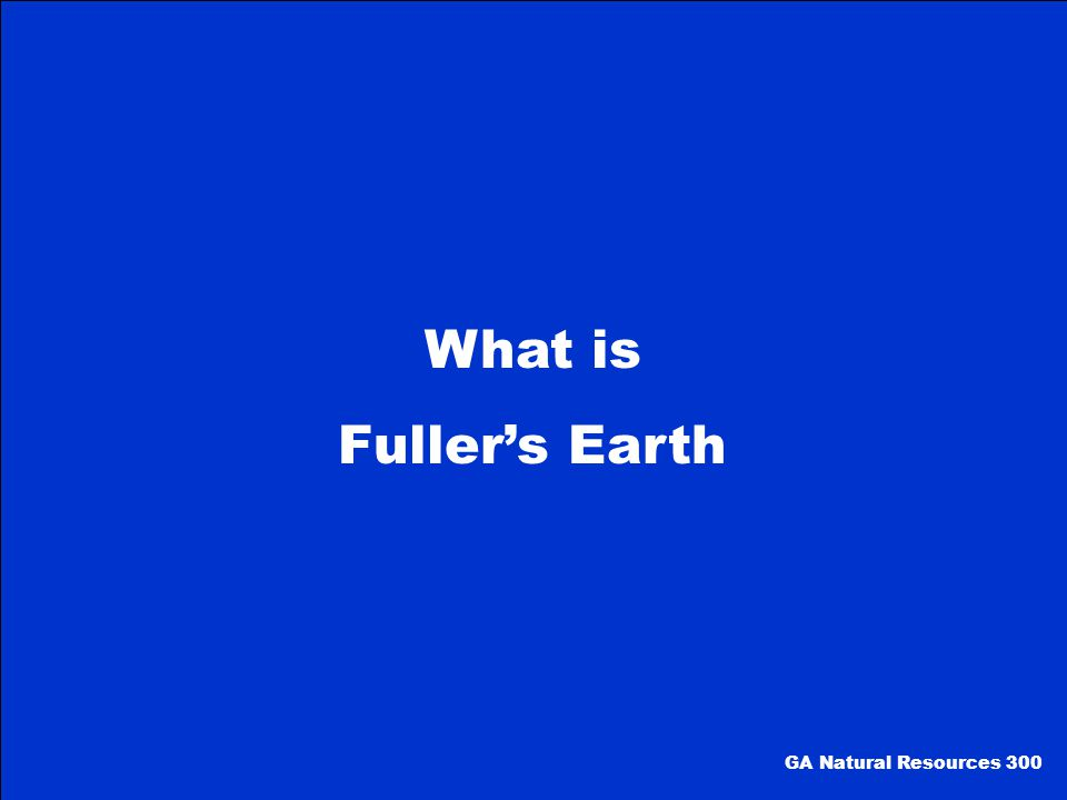 What is Fuller's Earth GA Natural Resources 300