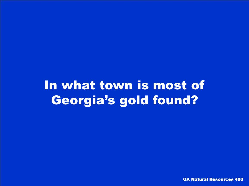 In what town is most of Georgia's gold found