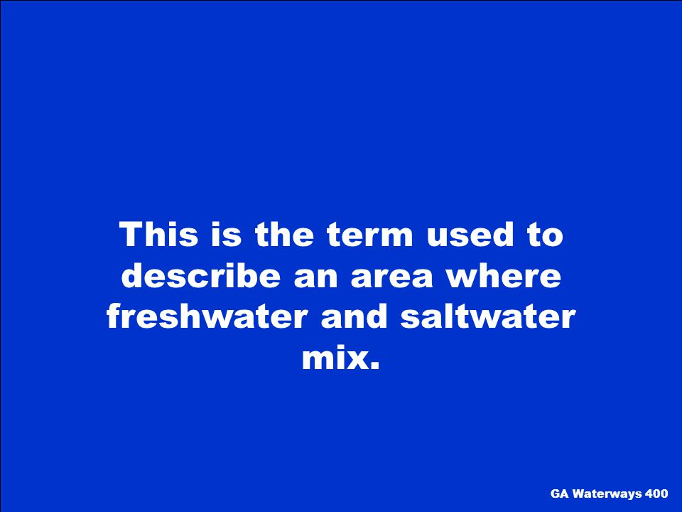 This is the term used to describe an area where freshwater and saltwater mix.