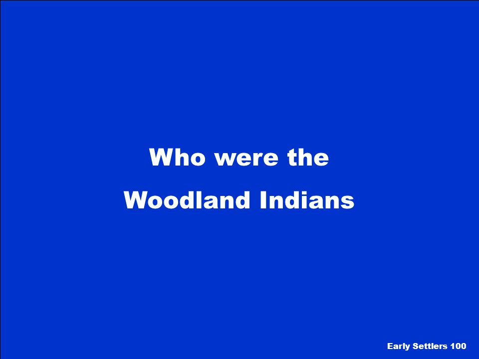 Who were the Woodland Indians Early Settlers 100