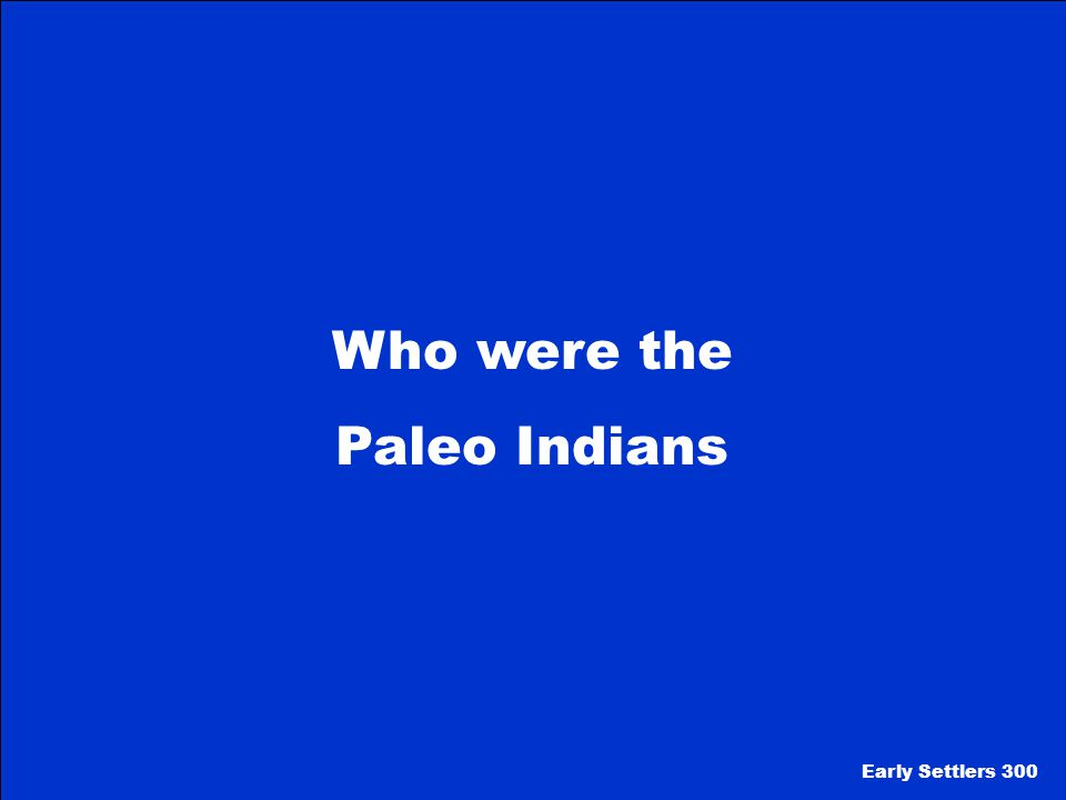 Who were the Paleo Indians Early Settlers 300