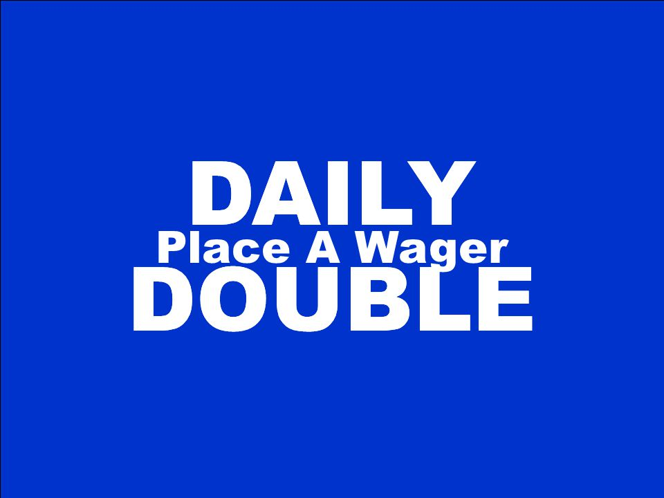 DAILY DOUBLE DAILY DOUBLE Place A Wager