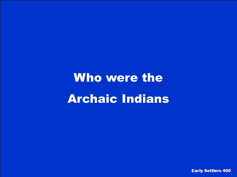 Who were the Archaic Indians Early Settlers 400