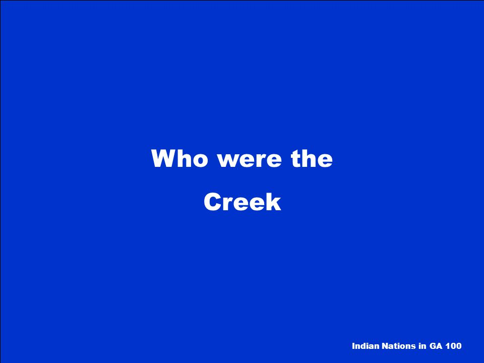 Who were the Creek Indian Nations in GA 100