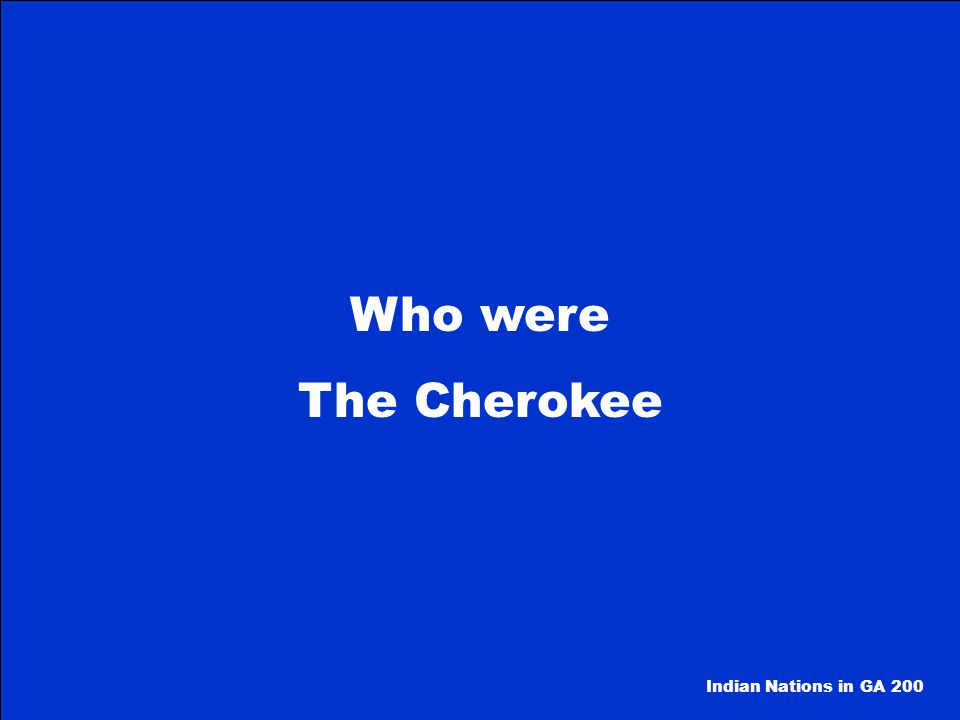 Who were The Cherokee Indian Nations in GA 200