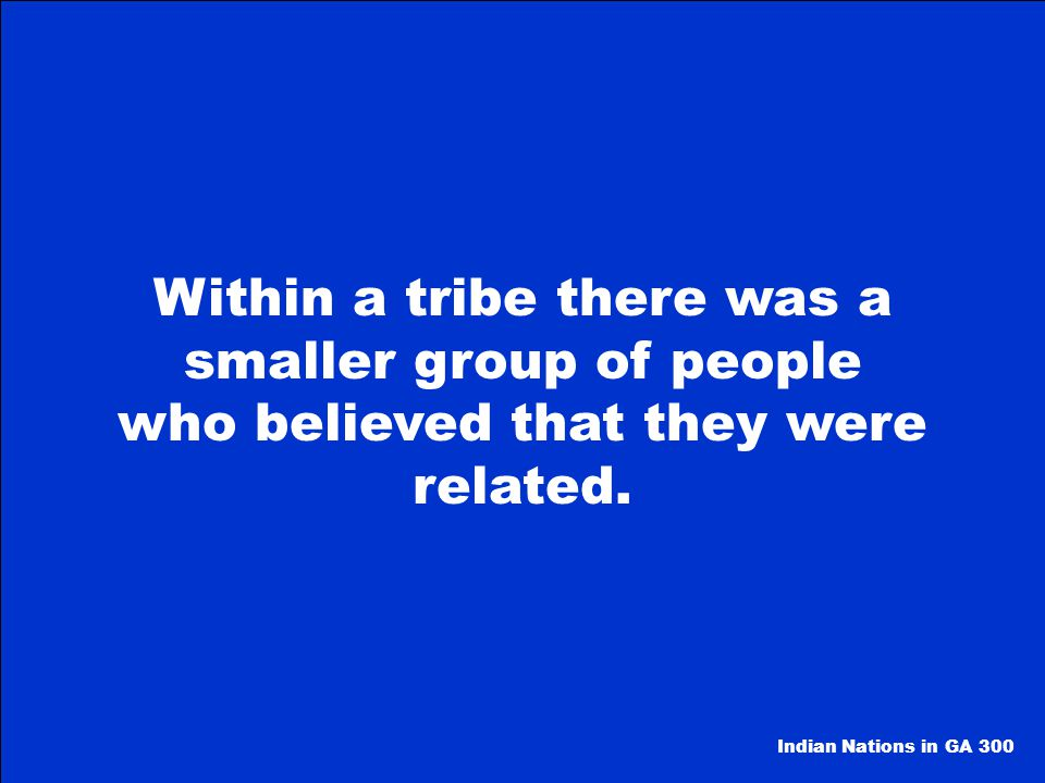 Within a tribe there was a smaller group of people who believed that they were related.