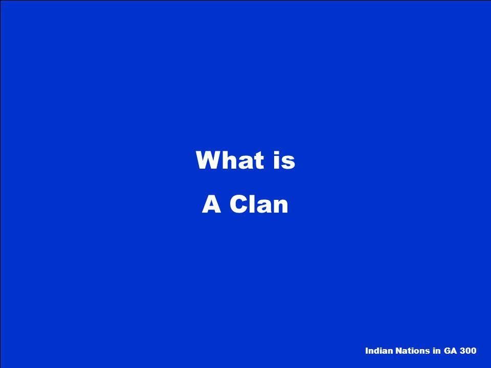 What is A Clan Indian Nations in GA 300
