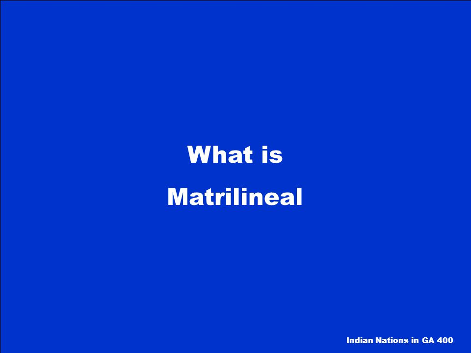What is Matrilineal Indian Nations in GA 400