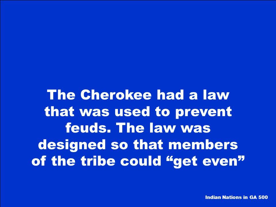 The Cherokee had a law that was used to prevent feuds