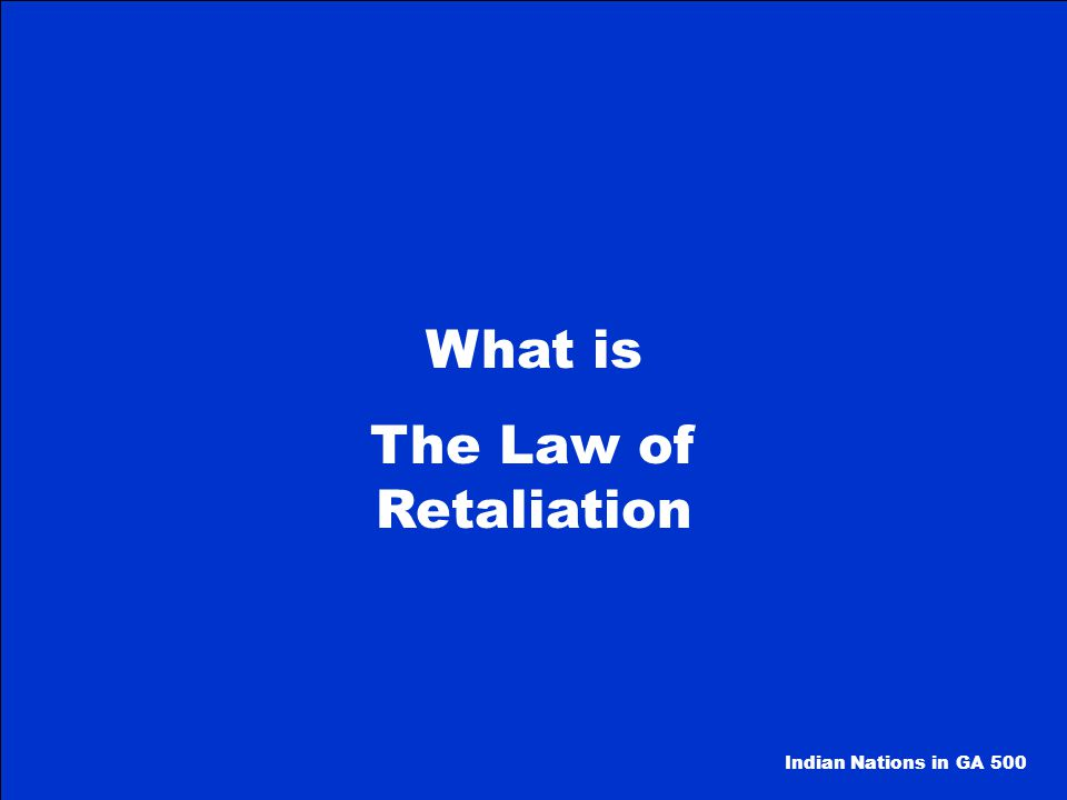 What is The Law of Retaliation Indian Nations in GA 500