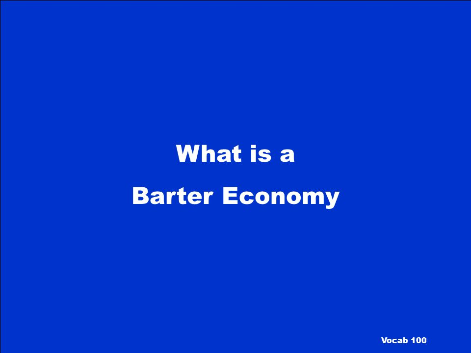 What is a Barter Economy Vocab 100