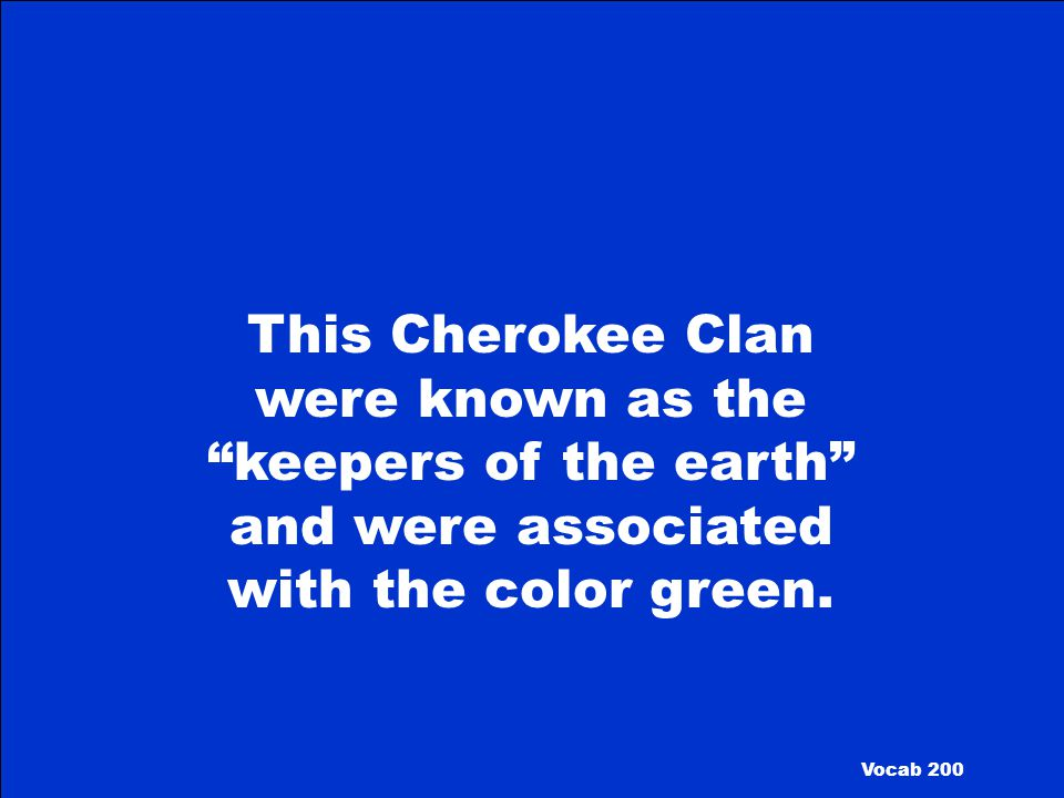 This Cherokee Clan were known as the keepers of the earth and were associated with the color green.