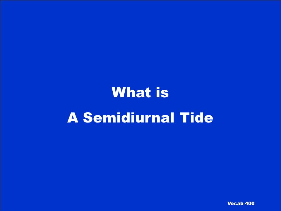 What is A Semidiurnal Tide Vocab 400