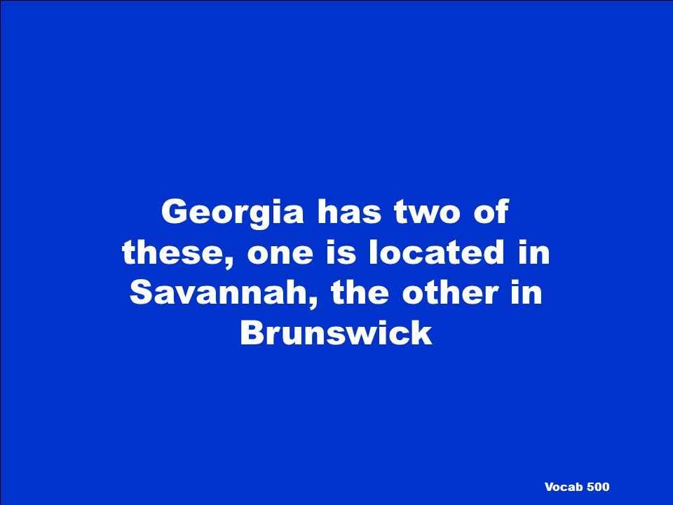 Georgia has two of these, one is located in Savannah, the other in Brunswick