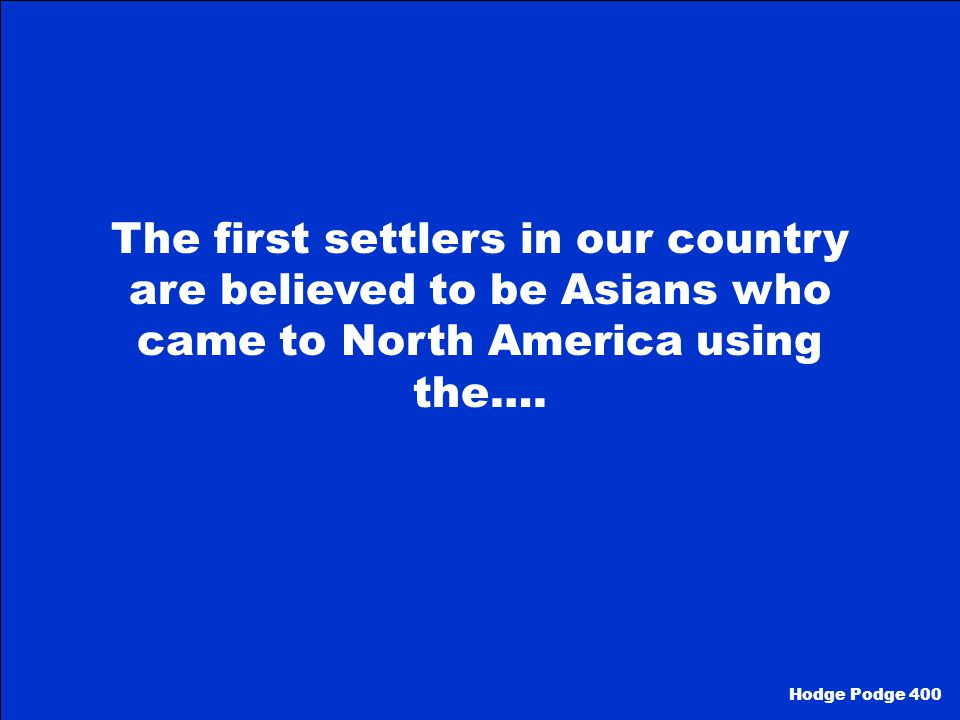 The first settlers in our country are believed to be Asians who came to North America using the….