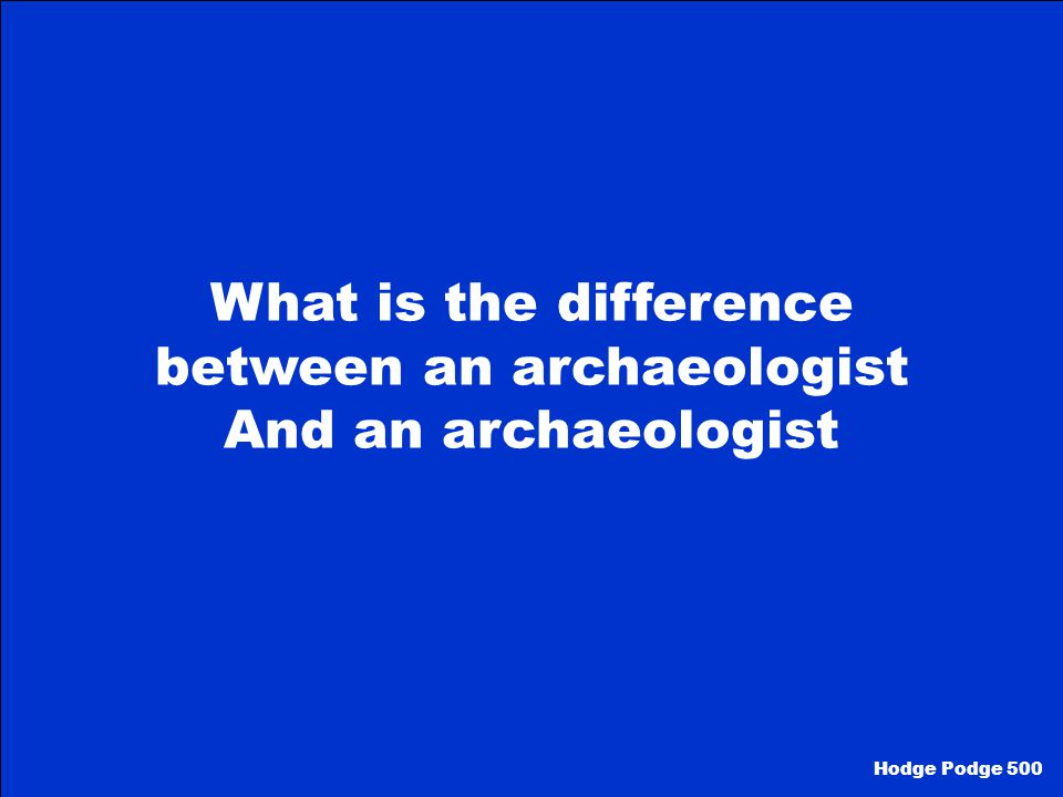 What is the difference between an archaeologist