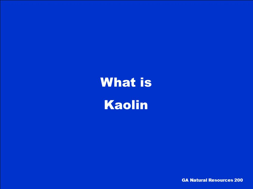 What is Kaolin GA Natural Resources 200