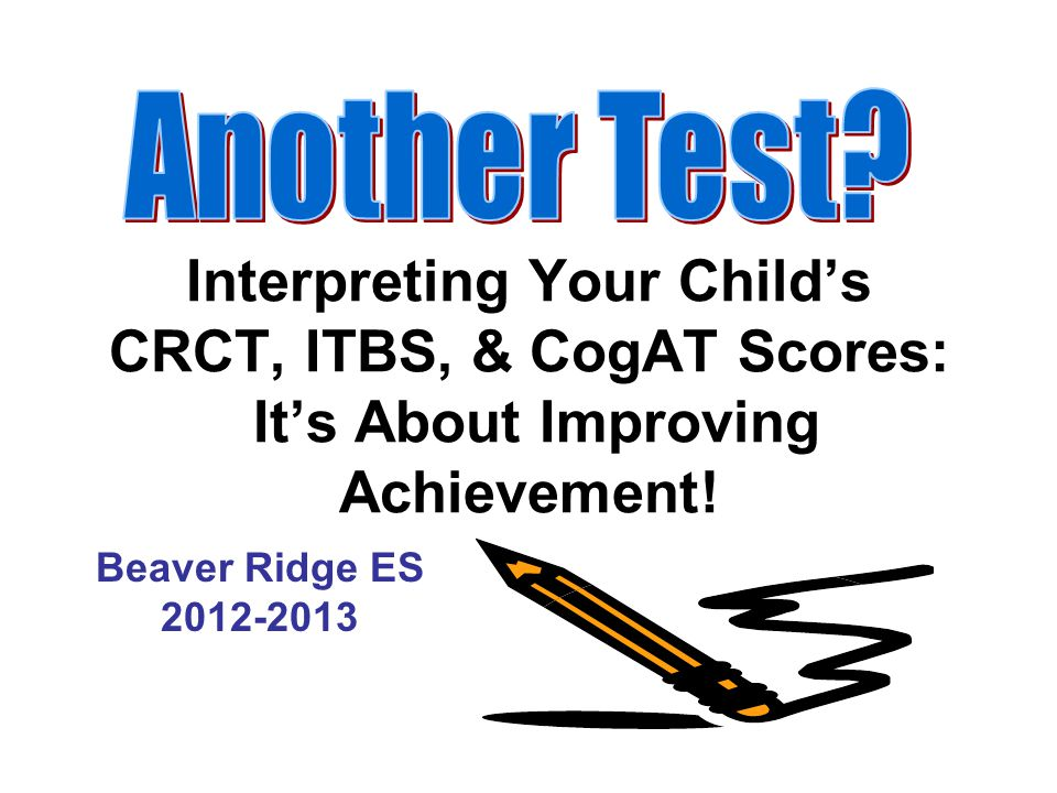 Another Test Interpreting Your Child's CRCT, ITBS, & CogAT Scores: It's About Improving Achievement!