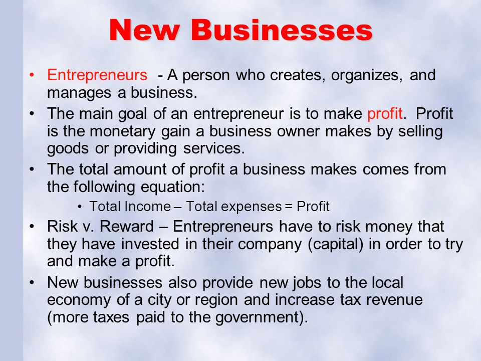 New Businesses Entrepreneurs - A person who creates, organizes, and manages a business.