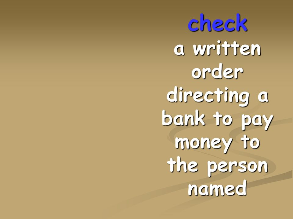 check a written order directing a bank to pay money to the person named