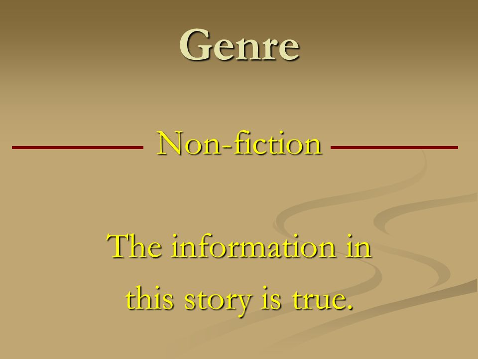 Genre Non-fiction The information in this story is true.
