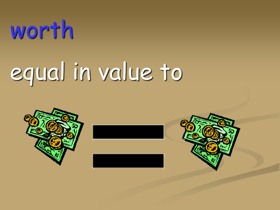 worth equal in value to