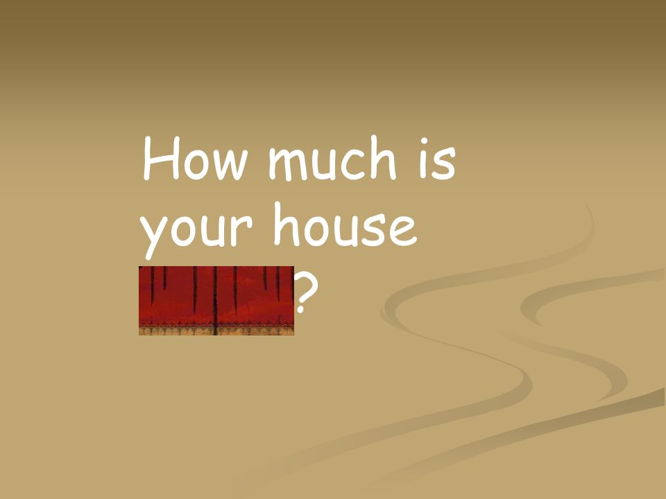 How much is your house worth