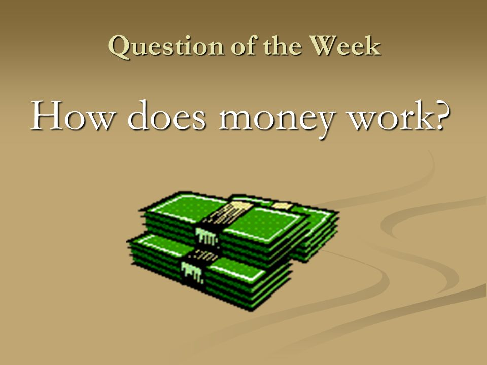 Question of the Week How does money work