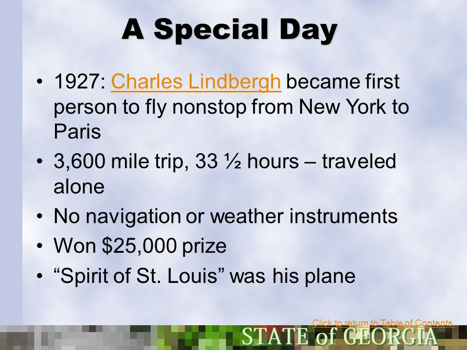 A Special Day 1927: Charles Lindbergh became first person to fly nonstop from New York to Paris. 3,600 mile trip, 33 ½ hours – traveled alone.