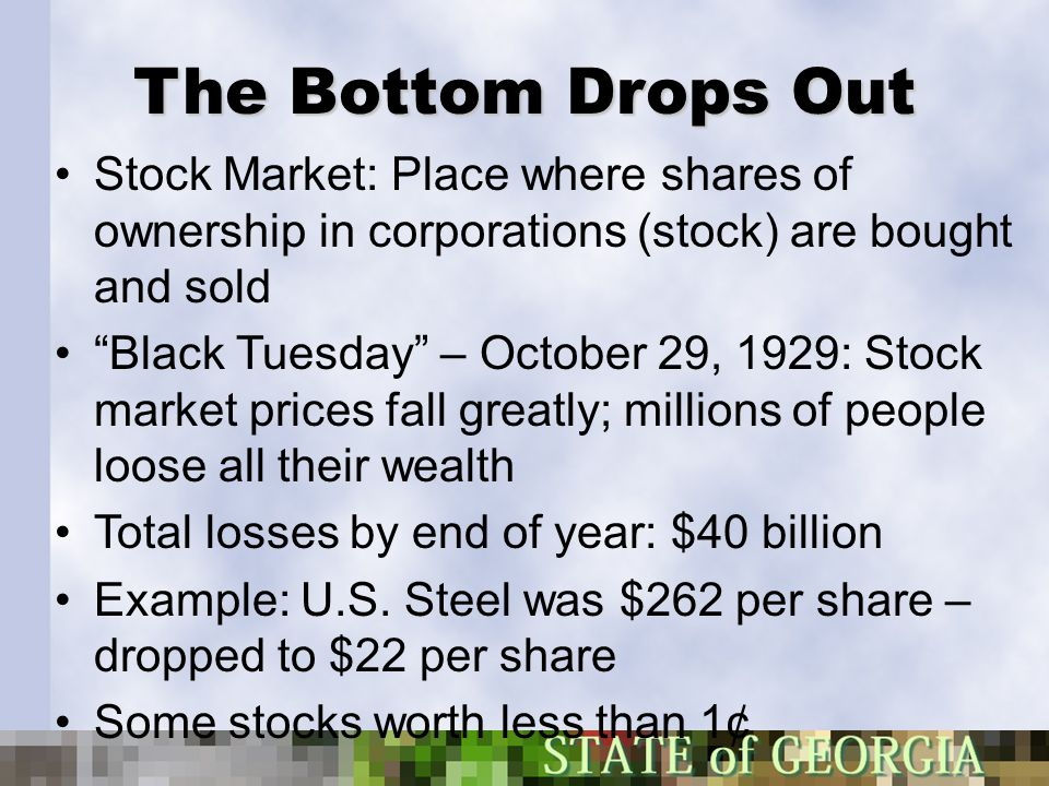 The Bottom Drops Out Stock Market: Place where shares of ownership in corporations (stock) are bought and sold.