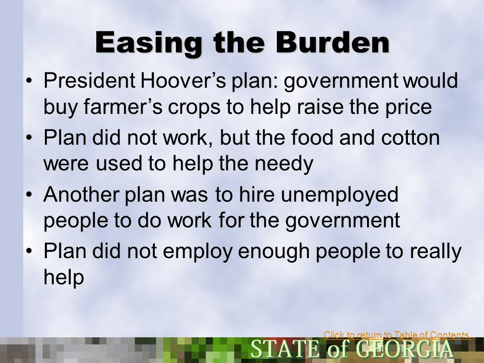 Easing the Burden President Hoover's plan: government would buy farmer's crops to help raise the price.