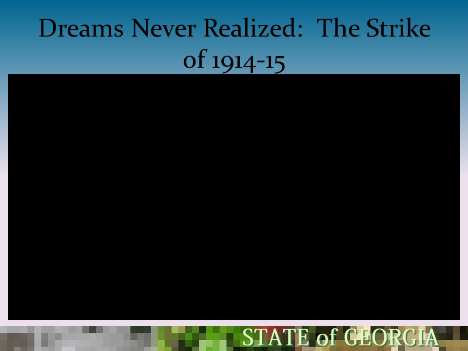Dreams Never Realized: The Strike of 1914-15