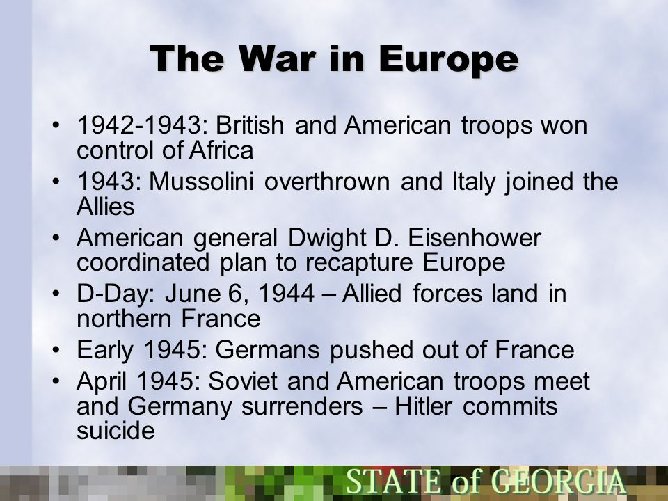 The War in Europe 1942-1943: British and American troops won control of Africa. 1943: Mussolini overthrown and Italy joined the Allies.