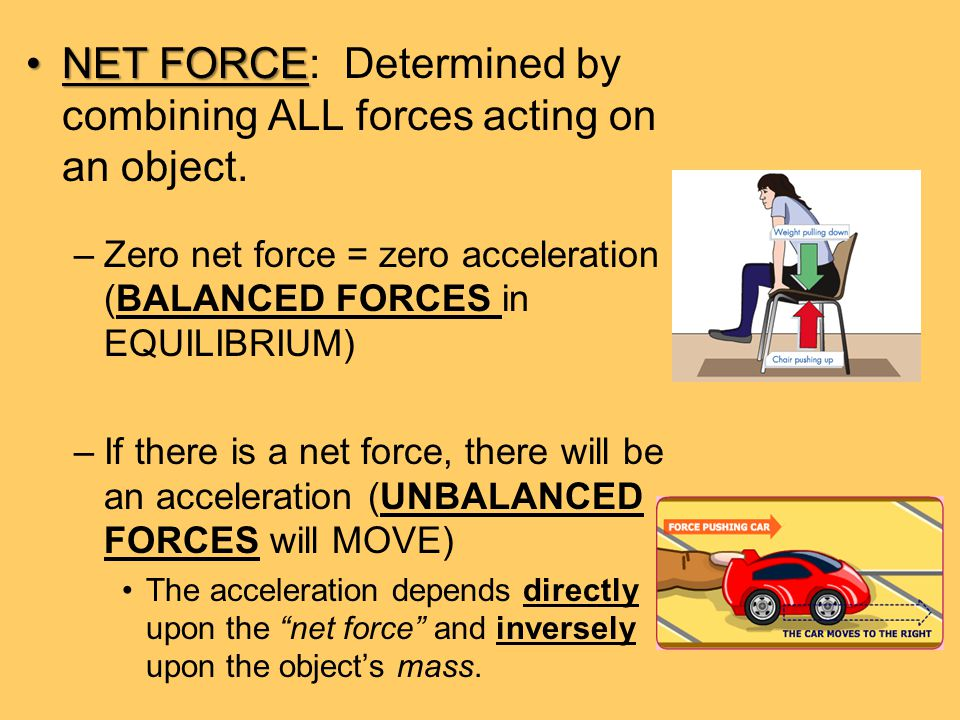 NET FORCE: Determined by combining ALL forces acting on an object.